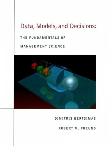 Data, Models, And Decisions: The Fundamentals Of Management Science