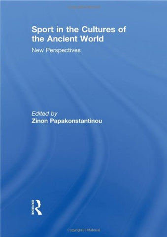 Sport In The Cultures Of The Ancient World: New Perspectives (Sport In The Global Society)
