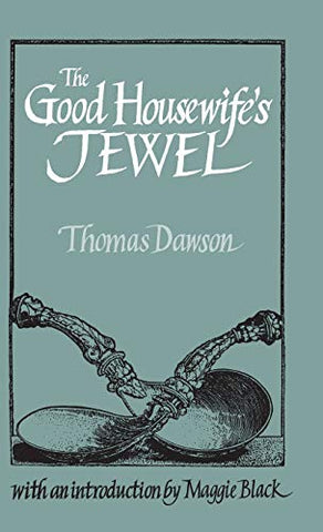 The Good Housewife'S Jewel (Southover Historic Cookery & Housekeeping S)
