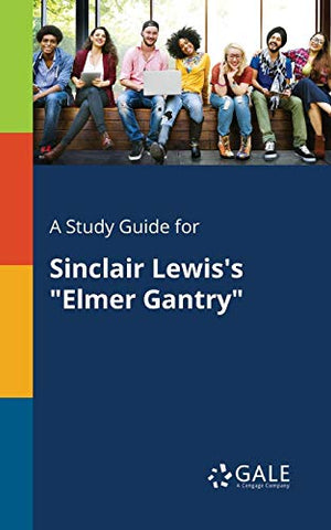 A Study Guide For Sinclair Lewis'S Elmer Gantry