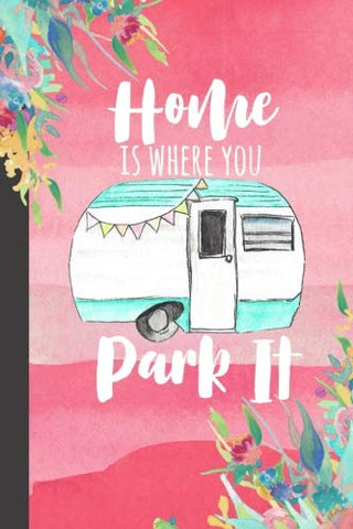 Home Is Where You Park It: Camping Journal, Rv Logbook, Travel Journal Memory Book For Rv Or Motor Home Trips To Document Your Journey, Glamping Diary, Vintage Camper Design For Retirement Gifts