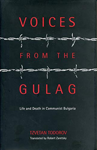 Voices From The Gulag: Life And Death In Communist Bulgaria