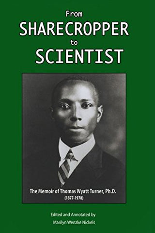 From Sharecropper To Scientist: The Memoir Of Thomas Wyatt Turner, Ph.D. (1877-1978)