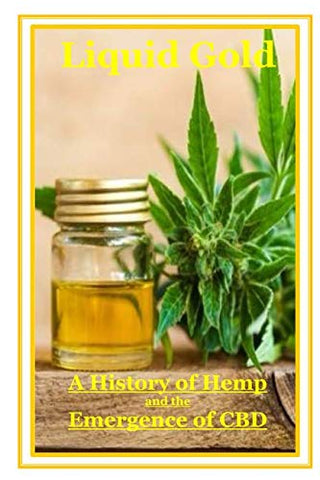 Liquid Gold: A History Of Hemp And The Emergence Of Cbd