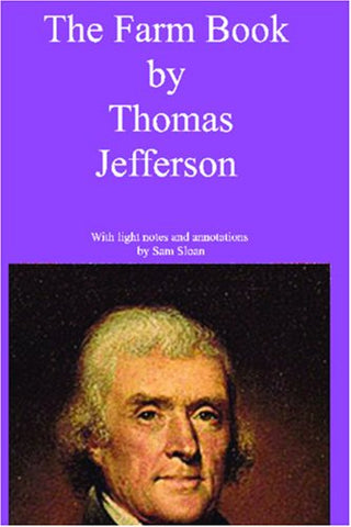 The Farm Book By Thomas Jefferson With Light Notes And Annotations By Sam Sloan