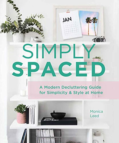 Simply Spaced: A Modern Decluttering Guide For Simplicity & Style At Home