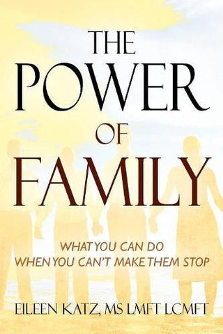 The Power Of Family: What You Can Do When You Can'T Make Them Stop