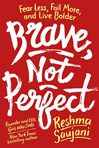 Brave, Not Perfect: Fear Less, Fail More, And Live Bolder