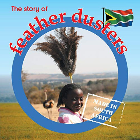 The Story Of Feather Dusters: Made In South Africa (Made In Sa)