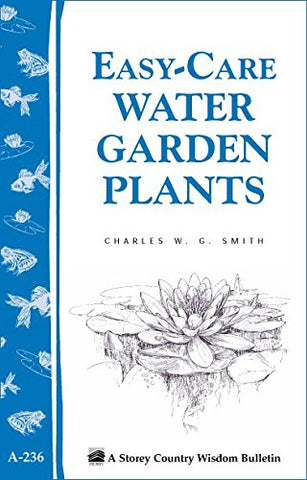 Easy-Care Water Garden Plants (Storey Country Wisdom Bulletin A-236)