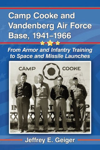 Camp Cooke And Vandenberg Air Force Base, 1941-1966: From Armor And Infantry Training To Space And Missile Launches