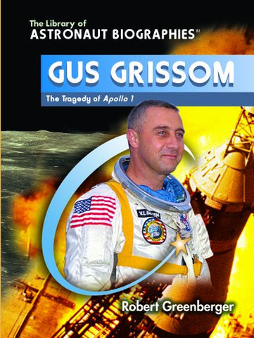Gus Grissom: The Tragedy Of Apollo 1 (The Library Of Astronaut Biographies)