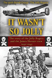 It Wasn'T So Jolly: The Story Of The Jolly Rogers And The James Horner Crew 1942-1945