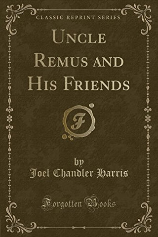 Uncle Remus And His Friends (Classic Reprint)