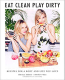 Eat Clean, Play Dirty: Recipes For A Body And Life You Love