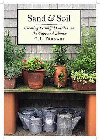 Sand And Soil: Creating Beautiful Gardens On The Cape And Islands