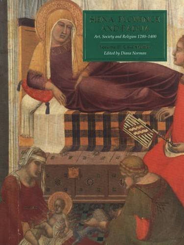 Siena, Florence And Padua: Art, Society And Religion 1280-1400, Volume Ii: Case Studies (A354)