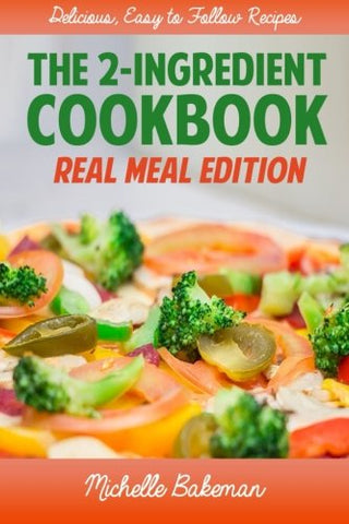The 2-Ingredient Cookbook: Real Meal Edition (2-Ingredient Recipes) (Volume 1)