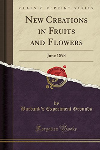 New Creations In Fruits And Flowers: June 1893 (Classic Reprint)
