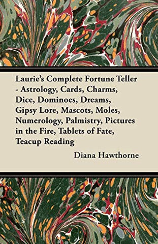 Laurie'S Complete Fortune Teller - Astrology, Cards, Charms, Dice, Dominoes, Dreams, Gipsy Lore, Mascots, Moles, Numerology, Palmistry, Pictures In The Fire, Tablets Of Fate, Teacup Reading