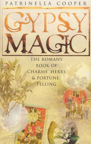 Gypsy Magic : The Romany Book Of Charms, Herbs And Fortune-Telling