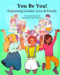 You Be You! Explaining Gender, Love & Family (Diversity & Social Justice For Kids) (Volume 1)