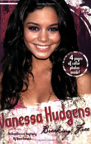 Vanessa Hudgens: Breaking Free: An Unauthorized Biography