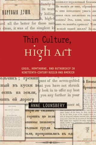 Thin Culture, High Art: Gogol, Hawthorne, And Authorship In Nineteenth-Century Russia And America (Harvard Studies In Comparative Literature)