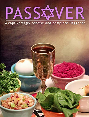 Passover: A Captivatingly Concise And Complete Haggadah