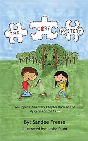 The Core Mystery: An Upper Elementary Chapter Book On The Mysteries Of The Faith