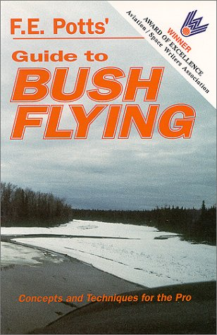 Guide To Bush Flying: Concepts And Techniques For The Pro