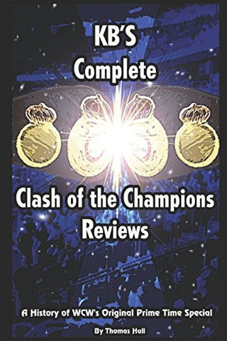 Kb'S History Of Clash Of The Champions: A History Of Wcw'S Original Prime Time Special.