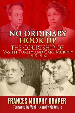 No Ordinary Hook Up: The Courtship Of Vashti Turley And Carl Murphy 1915-1916