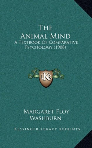The Animal Mind: A Textbook Of Comparative Psychology (1908)