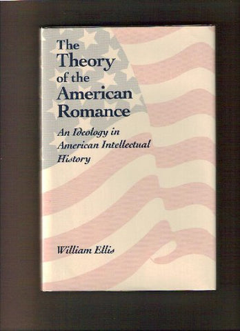 The Theory Of The American Romance: An Ideology In American Intellectual History (Nineteenth-Century Studies)
