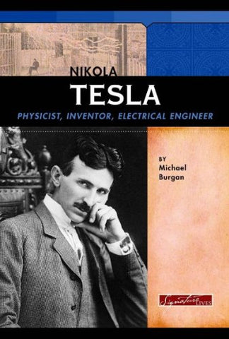 Nikola Tesla: Physicist, Inventor, Electrical Engineer (Signature Lives: Modern America)