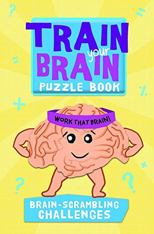 Train Your Brain: Brain-Scrambling Challenges (Train Your Brain Puzzle Books)