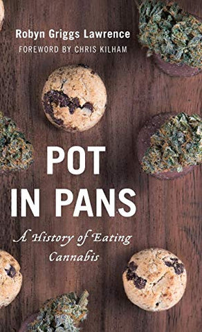 Pot In Pans: A History Of Eating Cannabis (Rowman & Littlefield Studies In Food And Gastronomy)