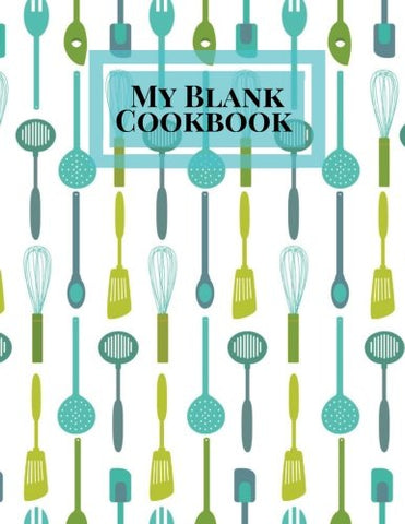 My Blank Cookbook: Utensils Cover Recipe Book | Journal, Notebook, Method & Instructions Keeper, Cookbook, Organizer | To Write In & Store Your Family ... Large | 100 Pages (Cooking Gifts) (Volume 24)