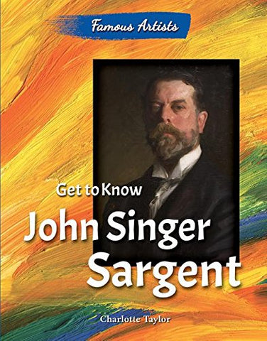 Get To Know John Singer Sargent (Famous Artists)