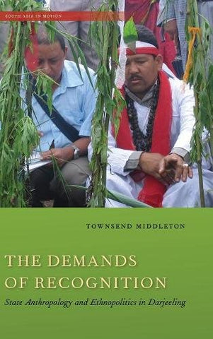 The Demands Of Recognition: State Anthropology And Ethnopolitics In Darjeeling (South Asia In Motion)