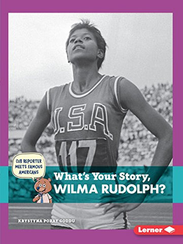 What'S Your Story, Wilma Rudolph? (Cub Reporter Meets Famous Americans)