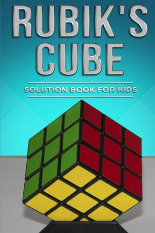 Rubiks Cube Solution Book For Kids: How To Solve The Rubik'S Cube For Kids With Step-By-Step Instructions Made Easy