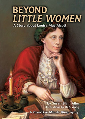 Beyond Little Women: A Story About Louisa May Alcott (Creative Minds Biography (Hardcover))
