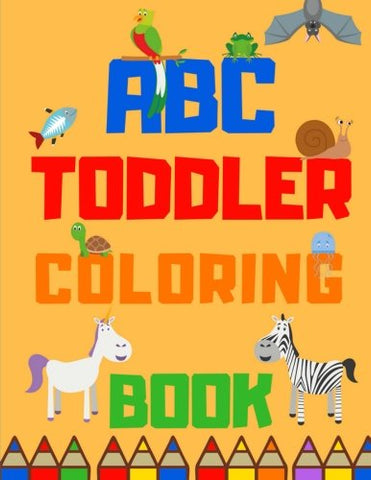 Abc Coloring Book For Toddlers And Kids: Learn The Abc With Fun Animal Pictures To Color In - For 2-4 Years And 4-8 Years (Coloring Books For Toddlers And Kids) (Volume 1)