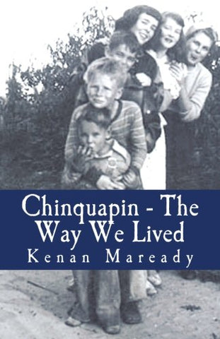 Chinquapin - The Way We Lived: Memories, Fantasies And Dreams - A Young Boy'S Life In Rural North Carolina  1936 - 1938