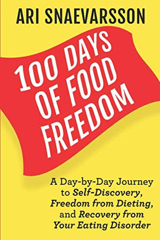 100 Days Of Food Freedom: A Day-By-Day Journey To Self-Discovery, Freedom From Dieting, And Recovery From Your Eating Disorder