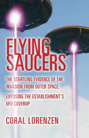 Flying Saucers: The Startling Evidence Of The Invasion From Outer Space - Exposing The Establishment'S Ufo Coverup