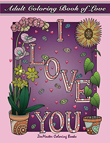 Adult Coloring Book Of Love: A Romantic Coloring Book For Adults With Roses, Hearts, Butterflies, And More! (Coloring Books For Grownups)