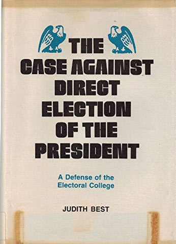 The Case Against Direct Election Of The President: A Defense Of The Electoral College